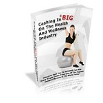 Cashing in Big on the Health and Wellness Industry (PLR / MRR)