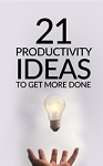 21 Productivity Ideas To Get More Done (PLR / MRR)