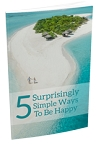 5 Surprisingly Simple Ways To Be Happy (PLR / MRR)