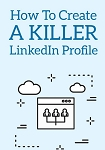 Create A Killer LinkedIn Profile (PLR / MRR)