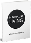 Minimalist Living When Less Is More (PLR / MRR)