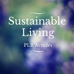 10 Sustainable Living PLR Articles (PLR / MRR)