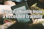 Create a Kindle from a Recorded Training (PLR / MRR)