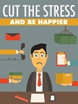 Cut The Stress And Be Happier (PLR / MRR)