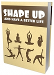Shape Up And Have A Better Life (PLR / MRR)