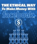 The Ethical Way To Make Money With Facebook (MRR)