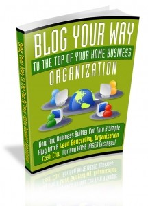 Blog Your Way To The Top Of Your Home Business Organization (MRR)