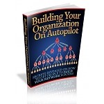 Building Your Organization On Autopilot (PLR)