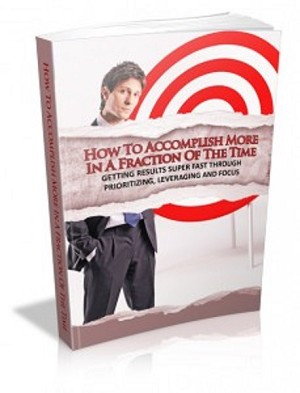 How To Accomplish More In A Fraction Of The Time (PLR / MRR)