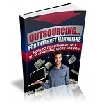 Outsourcing For Internet Marketers (PLR)